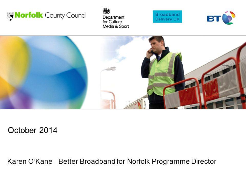 Karen O'Kane - Better Broadband for Norfolk Programme Director October 2014