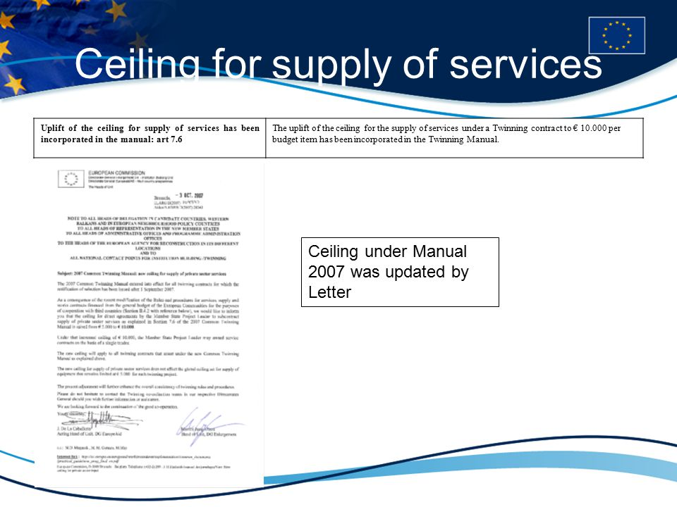 Ceiling for supply of services Uplift of the ceiling for supply of services has been incorporated in the manual: art 7.6 The uplift of the ceiling for the supply of services under a Twinning contract to € 10.000 per budget item has been incorporated in the Twinning Manual.