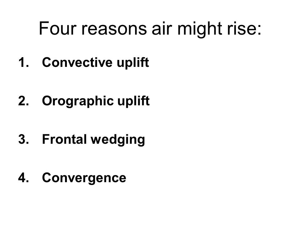 Four reasons air might rise: 1. Convective uplift 2.