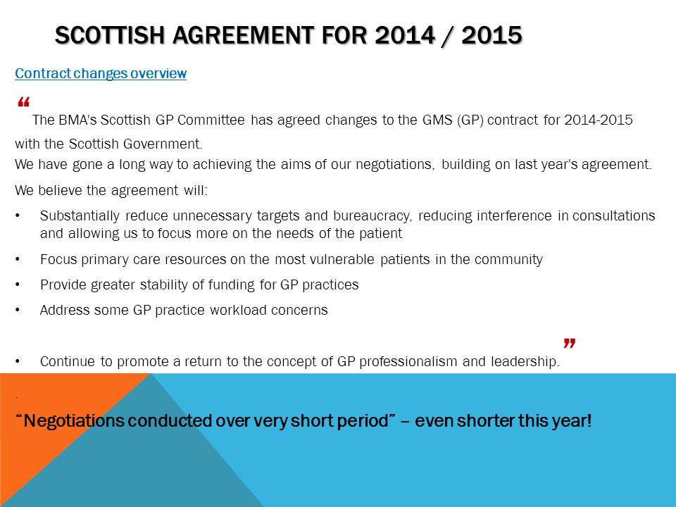 """SCOTTISH AGREEMENT FOR 2014 / 2015 Contract changes overview """" The BMA's Scottish GP Committee has agreed changes to the GMS (GP) contract for 2014-20"""