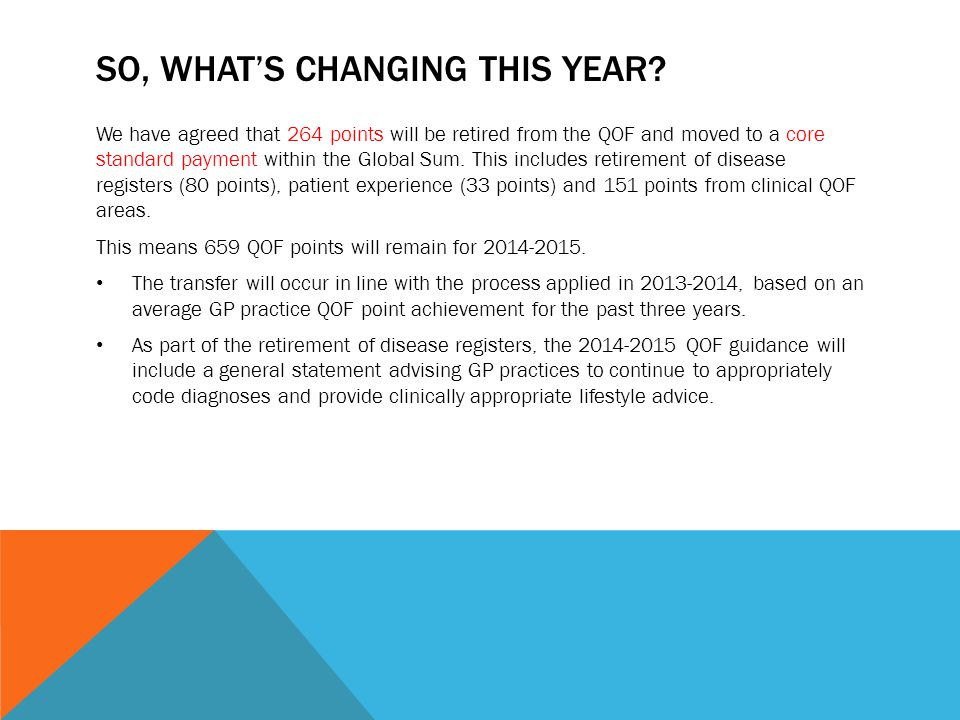SO, WHAT'S CHANGING THIS YEAR? We have agreed that 264 points will be retired from the QOF and moved to a core standard payment within the Global Sum.