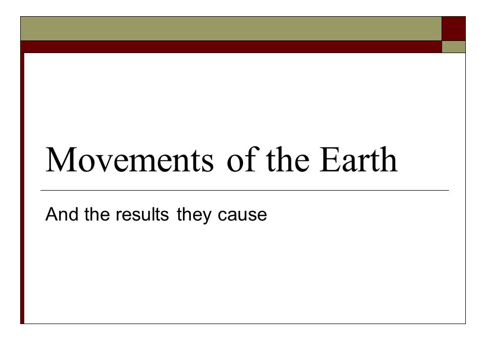 Movements of the Earth And the results they cause