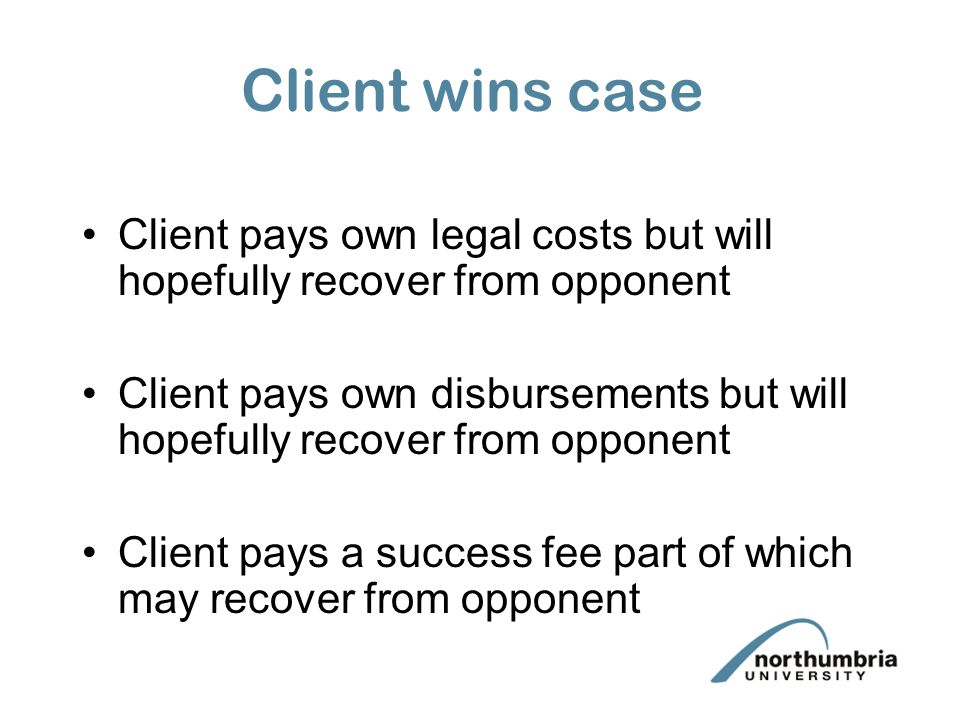 CFAs in practice No lawyer's fee if the case is lost Client must still pay own disbursements and opponent's costs Client will often insure against losing