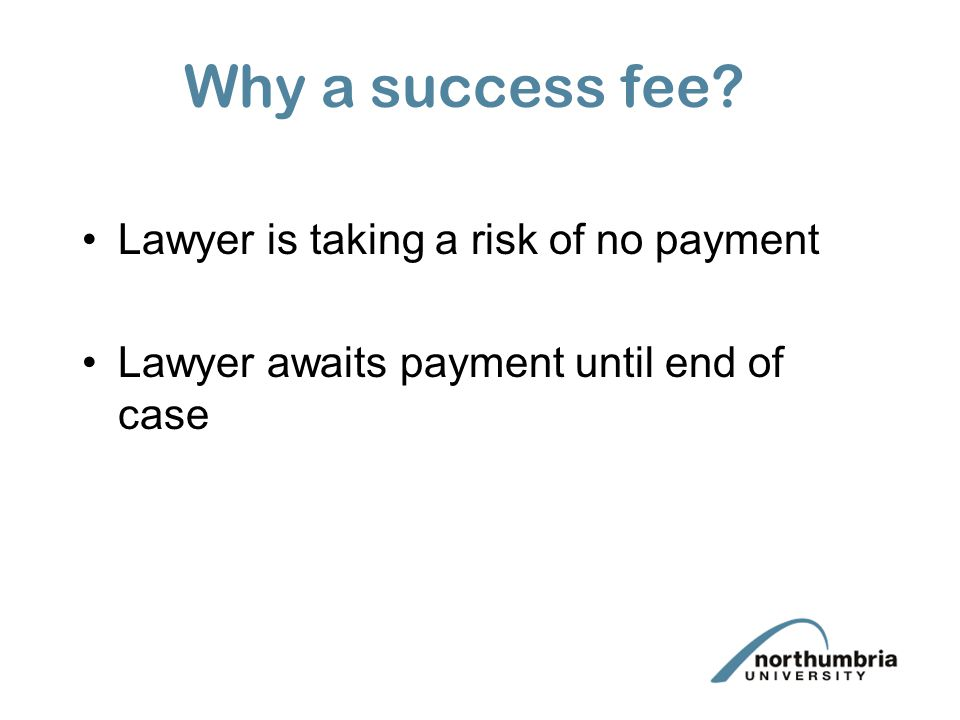 Client wins case Client pays own legal costs but will hopefully recover from opponent Client pays own disbursements but will hopefully recover from opponent Client pays a success fee part of which may recover from opponent