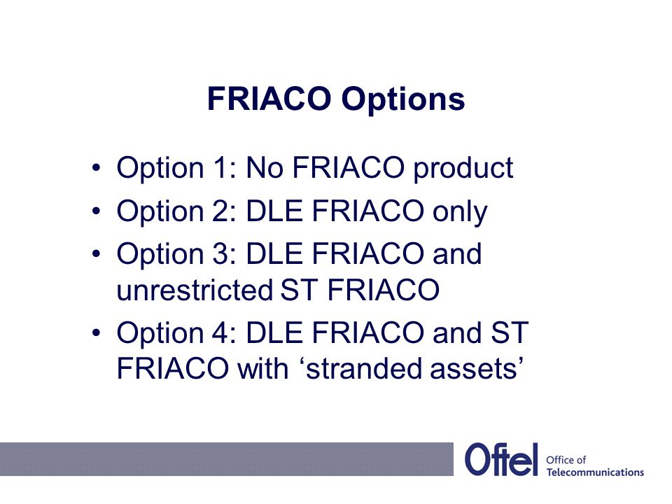 FRIACO Options Option 1: No FRIACO product Option 2: DLE FRIACO only Option 3: DLE FRIACO and unrestricted ST FRIACO Option 4: DLE FRIACO and ST FRIACO with 'stranded assets'