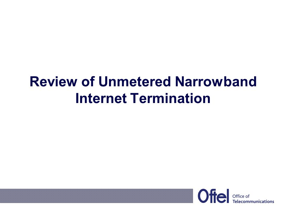 Review of Unmetered Narrowband Internet Termination