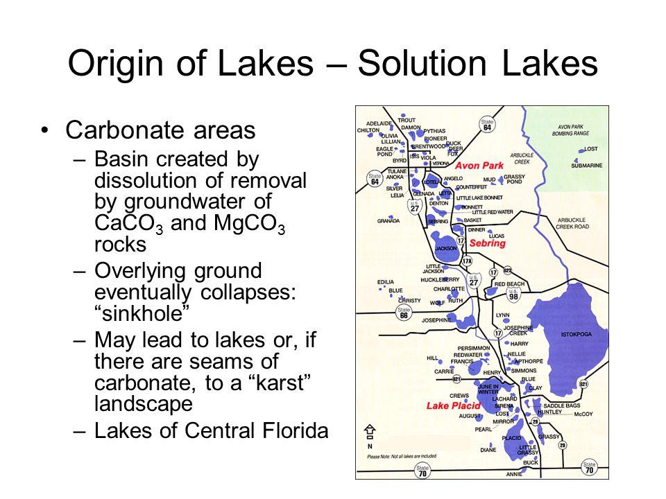 Origin of Lakes – Solution Lakes Salt collapse basins –Underground seepage dissolves salt lenses, ground collapses and basin fills –Montezuma Well, AZ