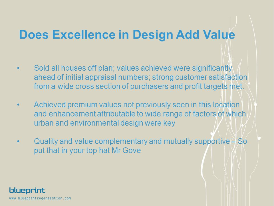 Does Excellence in Design Add Value Sold all houses off plan; values achieved were significantly ahead of initial appraisal numbers; strong customer satisfaction from a wide cross section of purchasers and profit targets met.