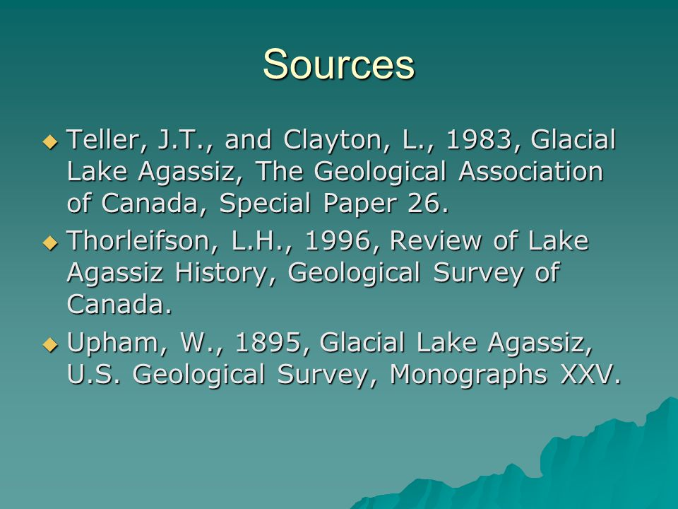 Sources  Teller, J.T., and Clayton, L., 1983, Glacial Lake Agassiz, The Geological Association of Canada, Special Paper 26.