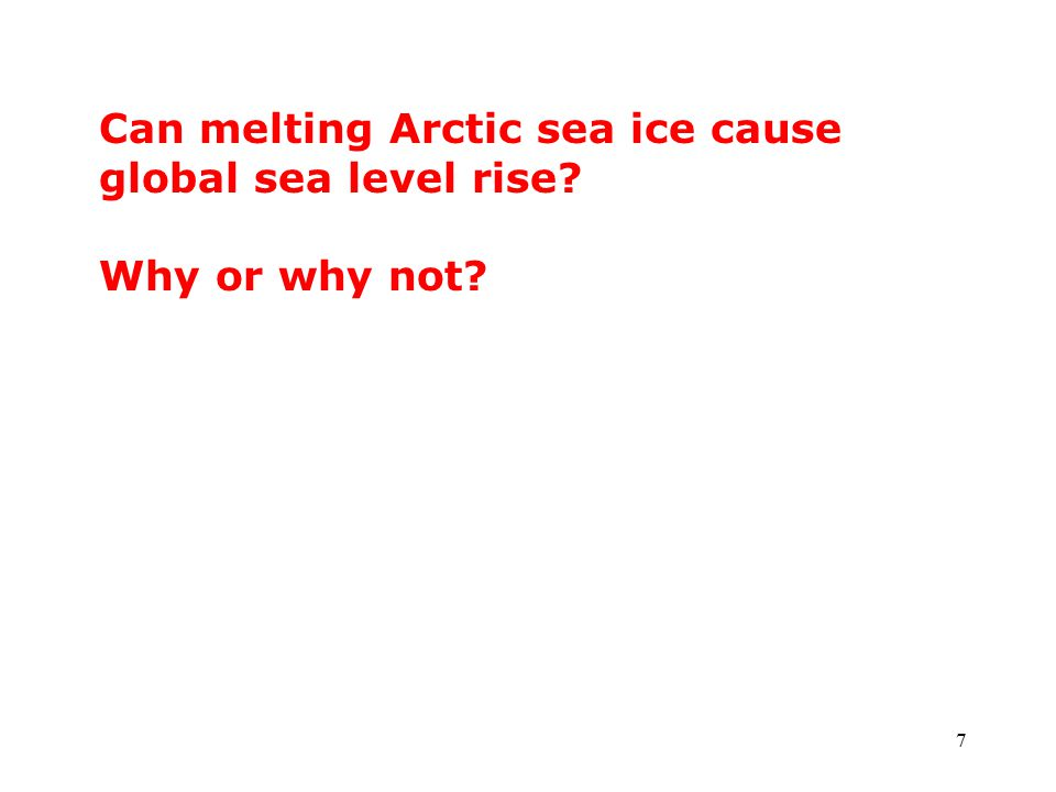 7 Can melting Arctic sea ice cause global sea level rise? Why or why not?
