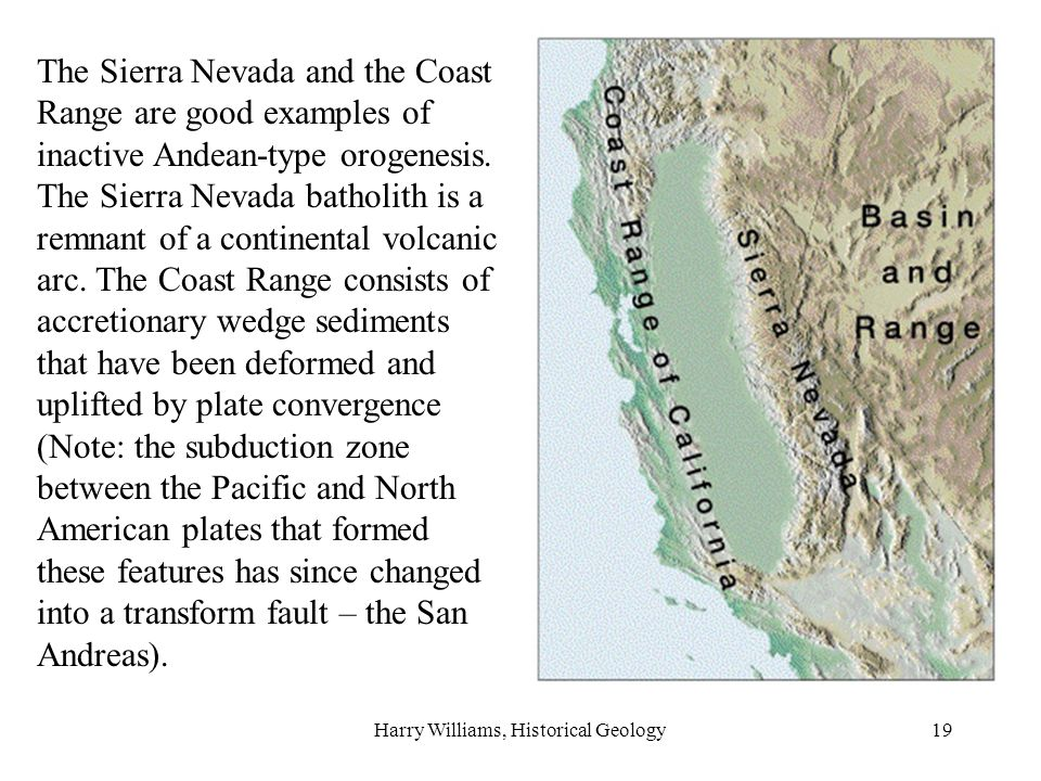 Harry Williams, Historical Geology19 The Sierra Nevada and the Coast Range are good examples of inactive Andean-type orogenesis.