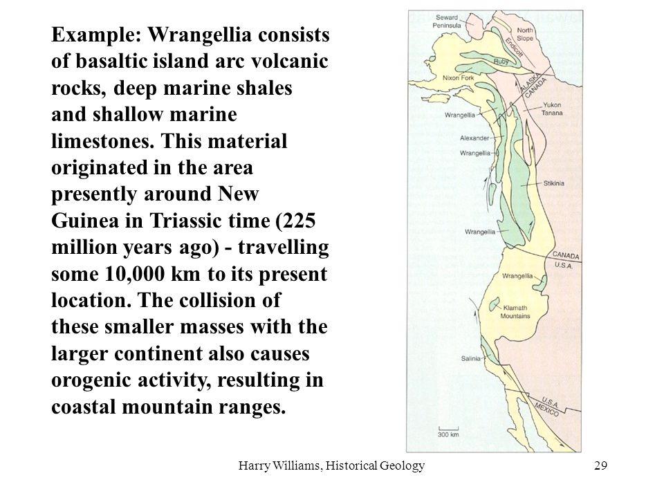 Harry Williams, Historical Geology29 Example: Wrangellia consists of basaltic island arc volcanic rocks, deep marine shales and shallow marine limestones.