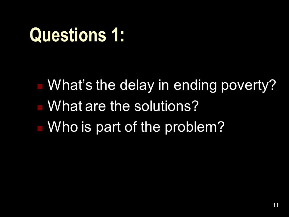 11 Questions 1: What's the delay in ending poverty.