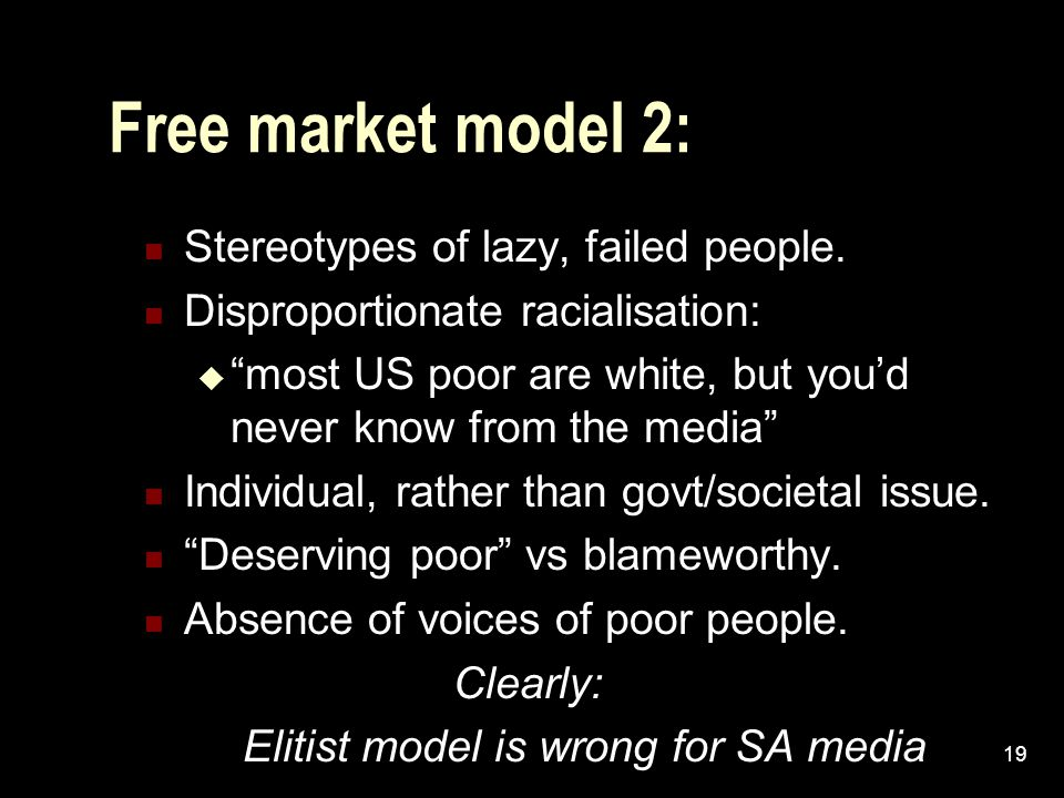 19 Free market model 2: Stereotypes of lazy, failed people.