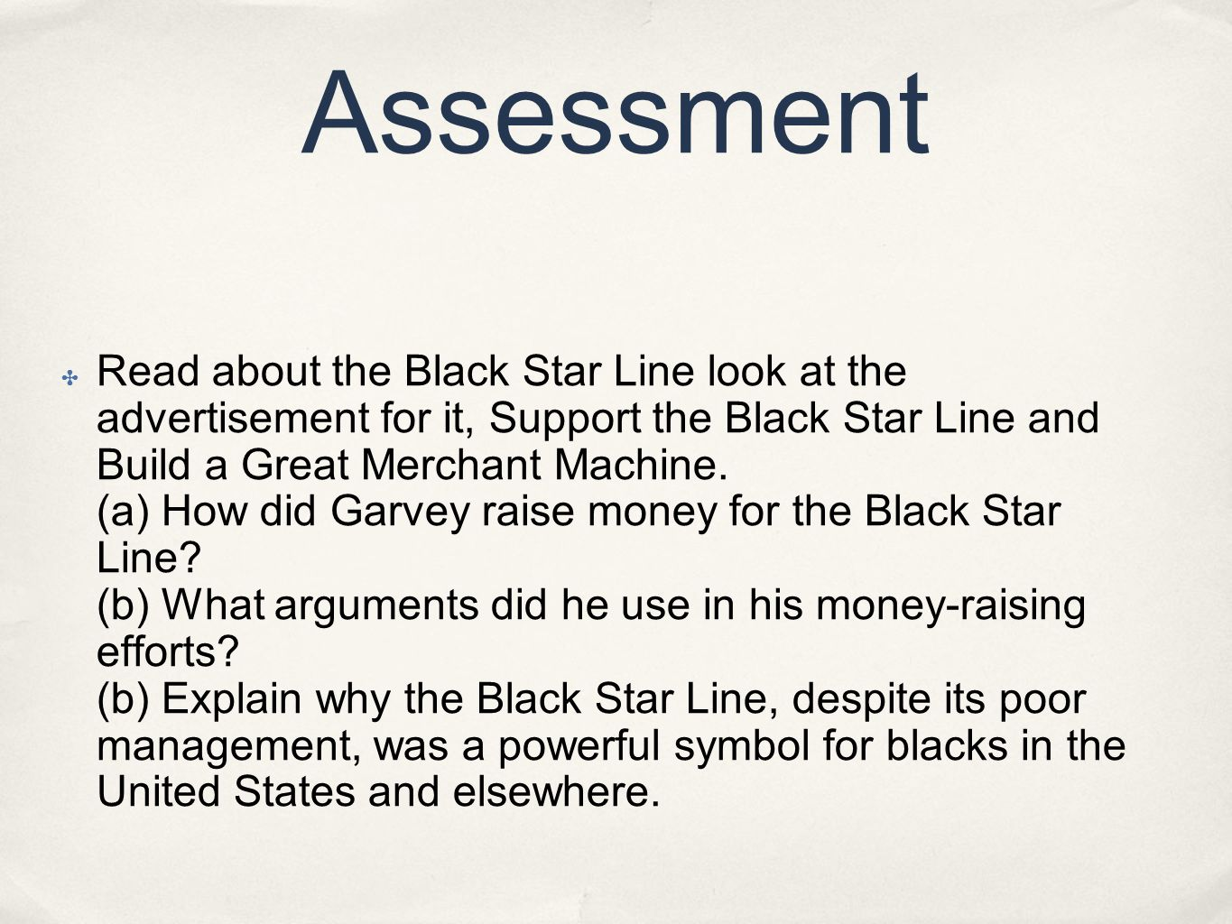 Assessment ✤ Read about the Black Star Line look at the advertisement for it, Support the Black Star Line and Build a Great Merchant Machine. (a) How