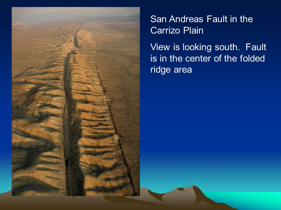 San Andreas Fault in the Carrizo Plain View is looking south. Fault is in the center of the folded ridge area