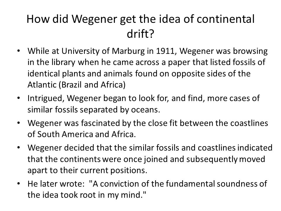 How did Wegener get the idea of continental drift.