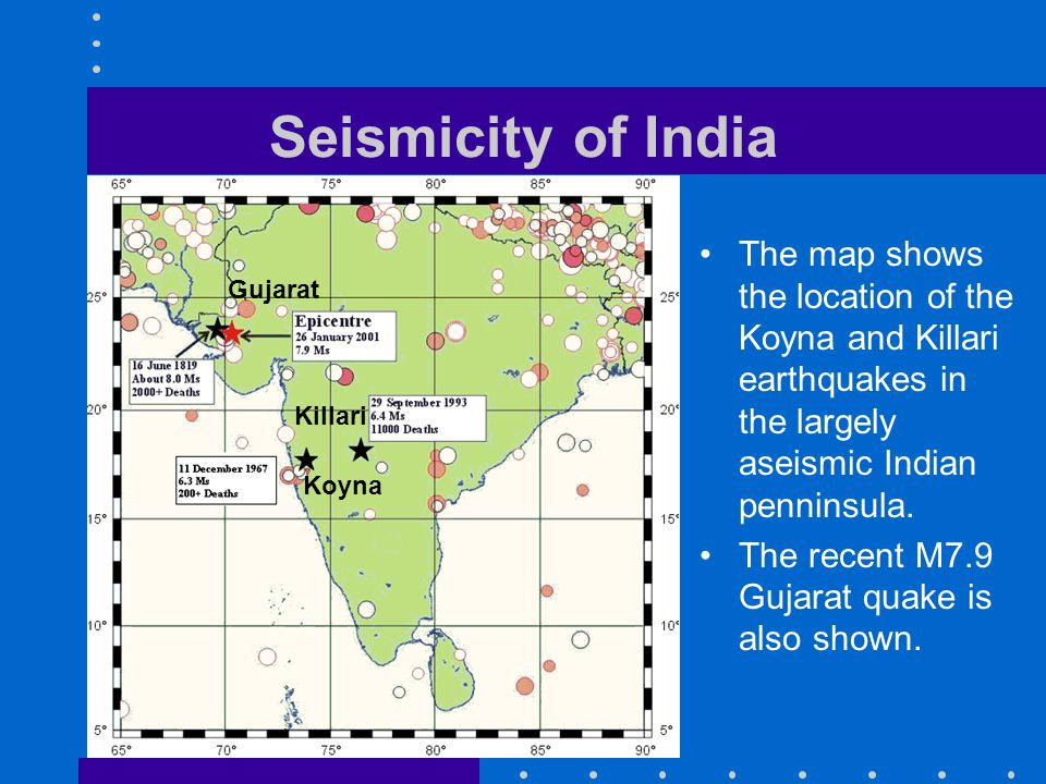 Seismicity of India The map shows the location of the Koyna and Killari earthquakes in the largely aseismic Indian penninsula.