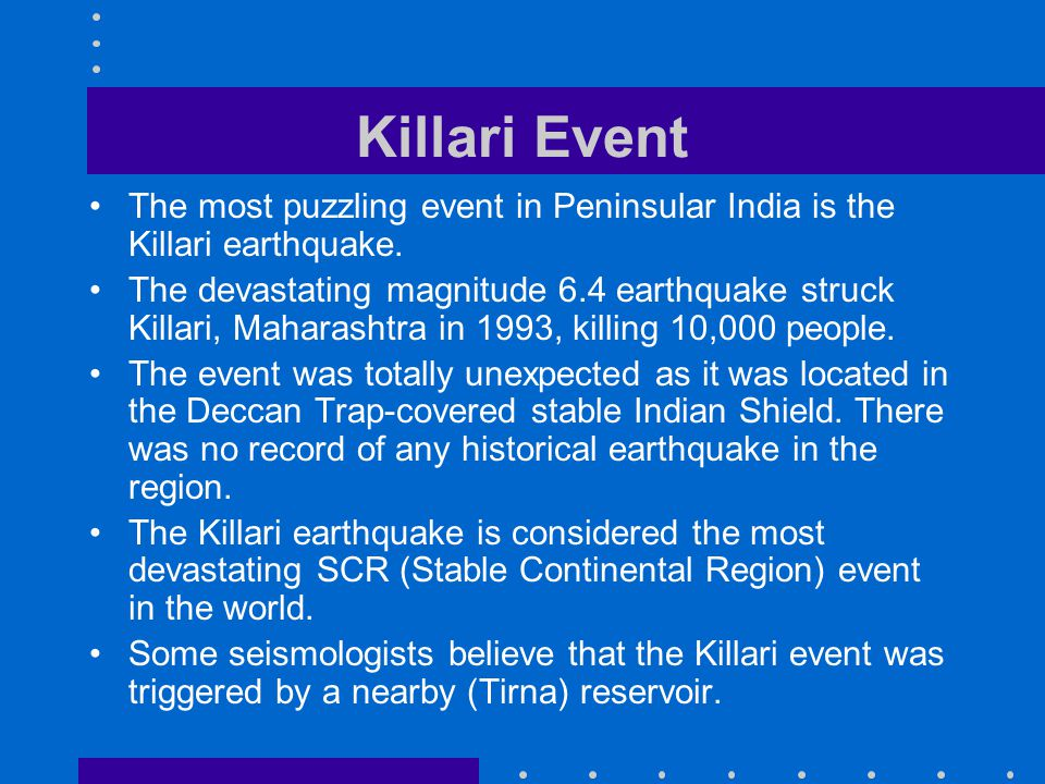Killari Event The most puzzling event in Peninsular India is the Killari earthquake.