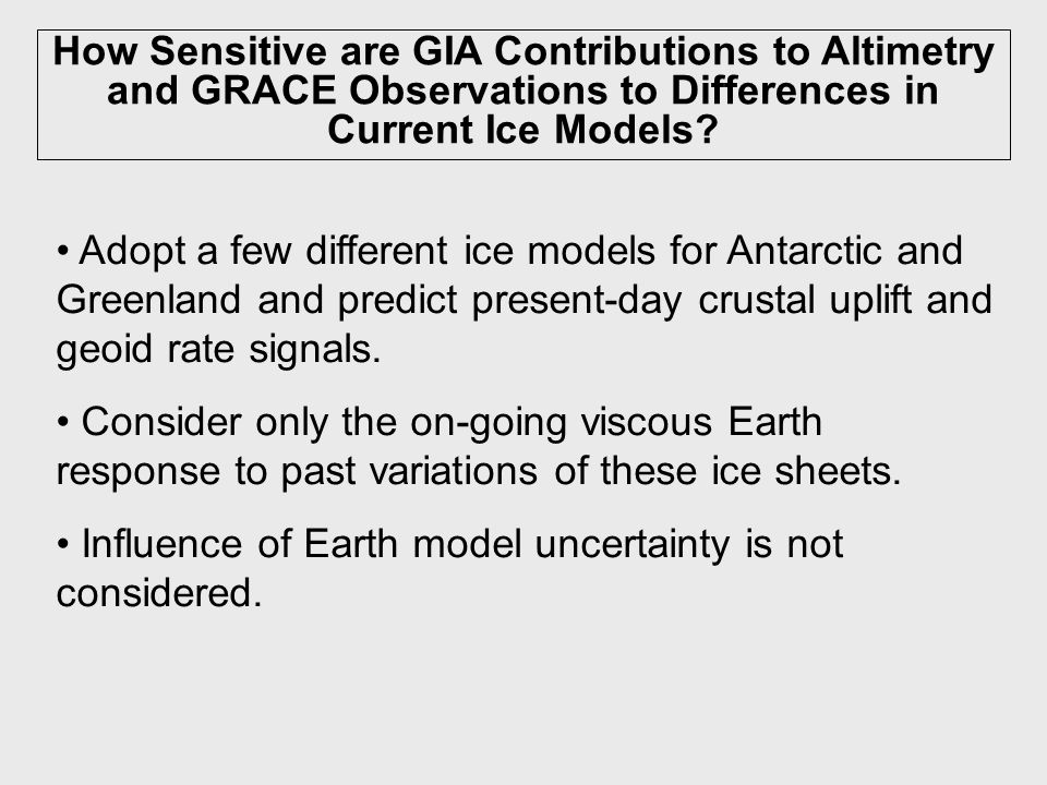 Adopt a few different ice models for Antarctic and Greenland and predict present-day crustal uplift and geoid rate signals.