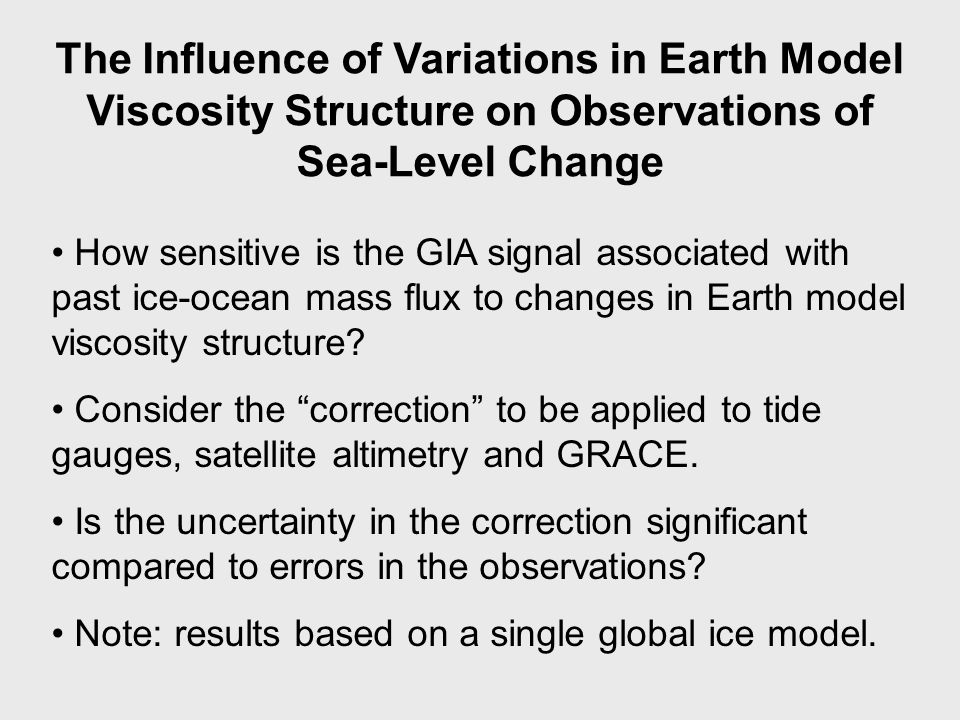 The Influence of Variations in Earth Model Viscosity Structure on Observations of Sea-Level Change How sensitive is the GIA signal associated with past ice-ocean mass flux to changes in Earth model viscosity structure.
