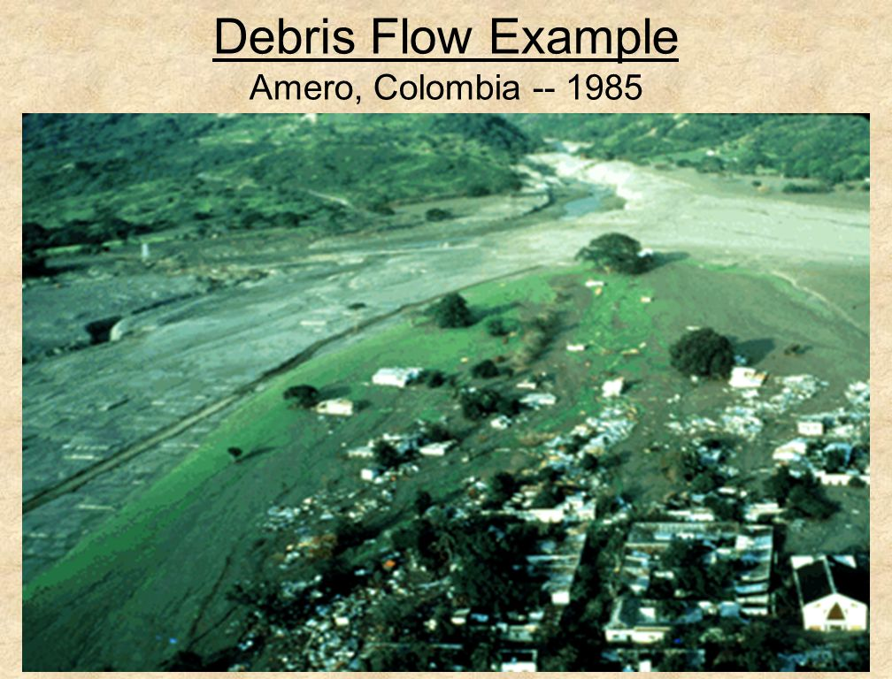 11 Debris Flow Example Amero, Colombia -- 1985