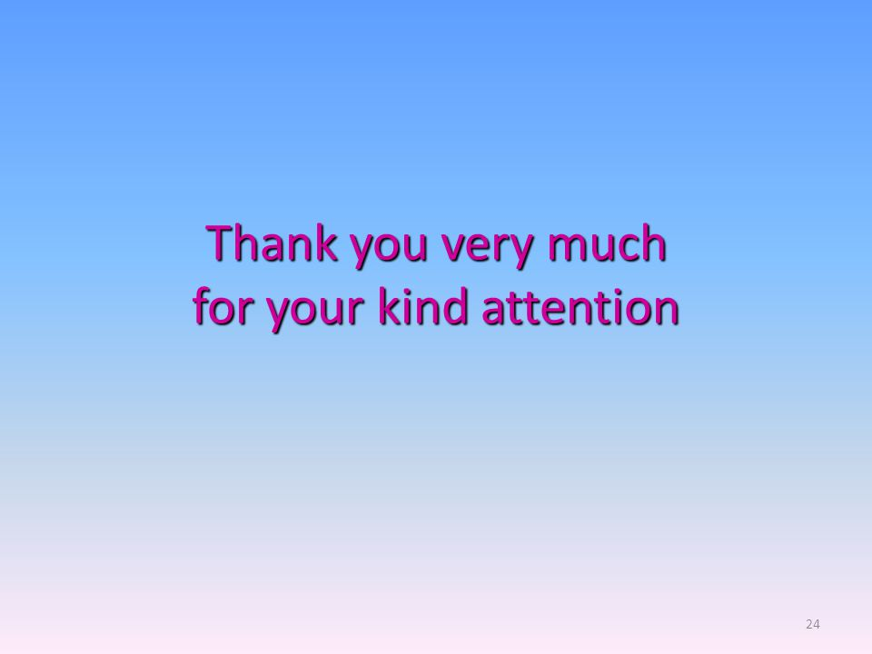 Thank you very much for your kind attention 24