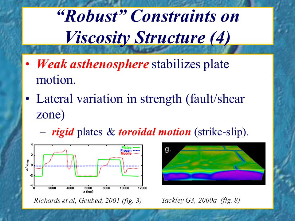 Robust Constraints on Viscosity Structure (4) Weak asthenosphere stabilizes plate motion.