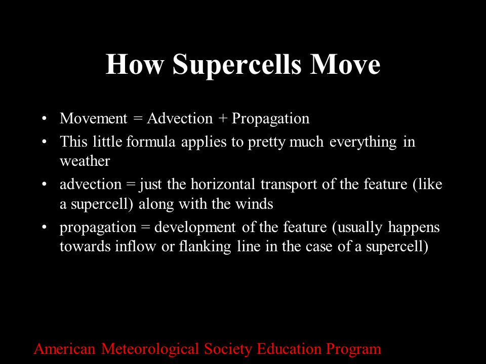 How Supercells Move Movement = Advection + Propagation This little formula applies to pretty much everything in weather advection = just the horizonta