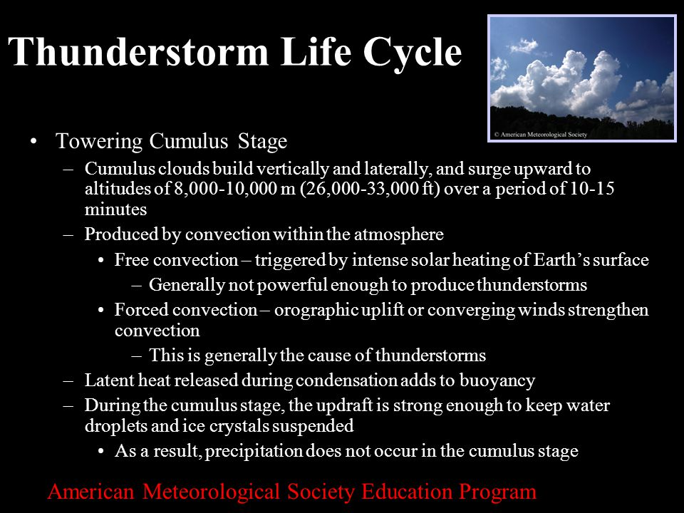 5 Towering Cumulus Stage –Cumulus clouds build vertically and laterally, and surge upward to altitudes of 8,000-10,000 m (26,000-33,000 ft) over a per