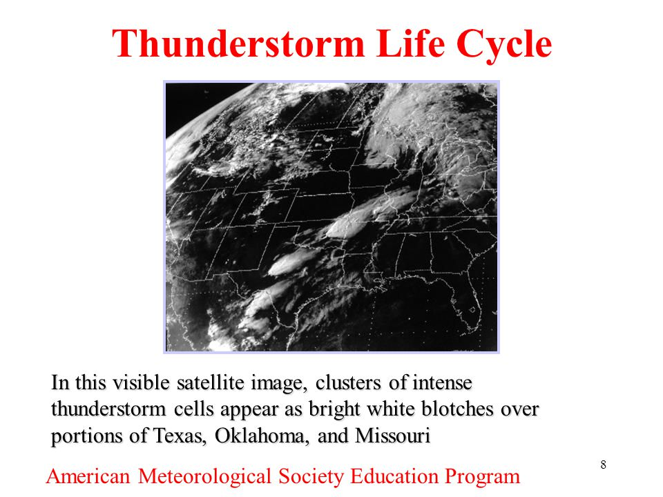 8 Thunderstorm Life Cycle In this visible satellite image, clusters of intense thunderstorm cells appear as bright white blotches over portions of Tex