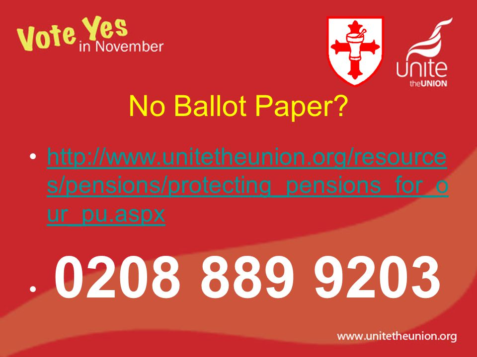 No Ballot Paper? http://www.unitetheunion.org/resource s/pensions/protecting_pensions_for_o ur_pu.aspxhttp://www.unitetheunion.org/resource s/pensions