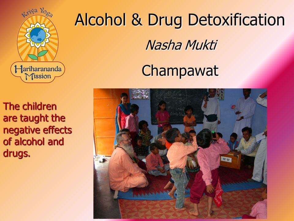 The children are taught the negative effects of alcohol and drugs.
