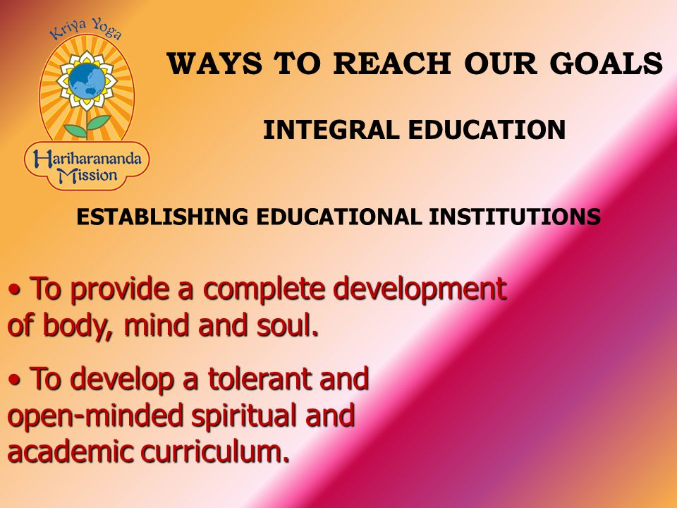 To provide a complete development of body, mind and soul.