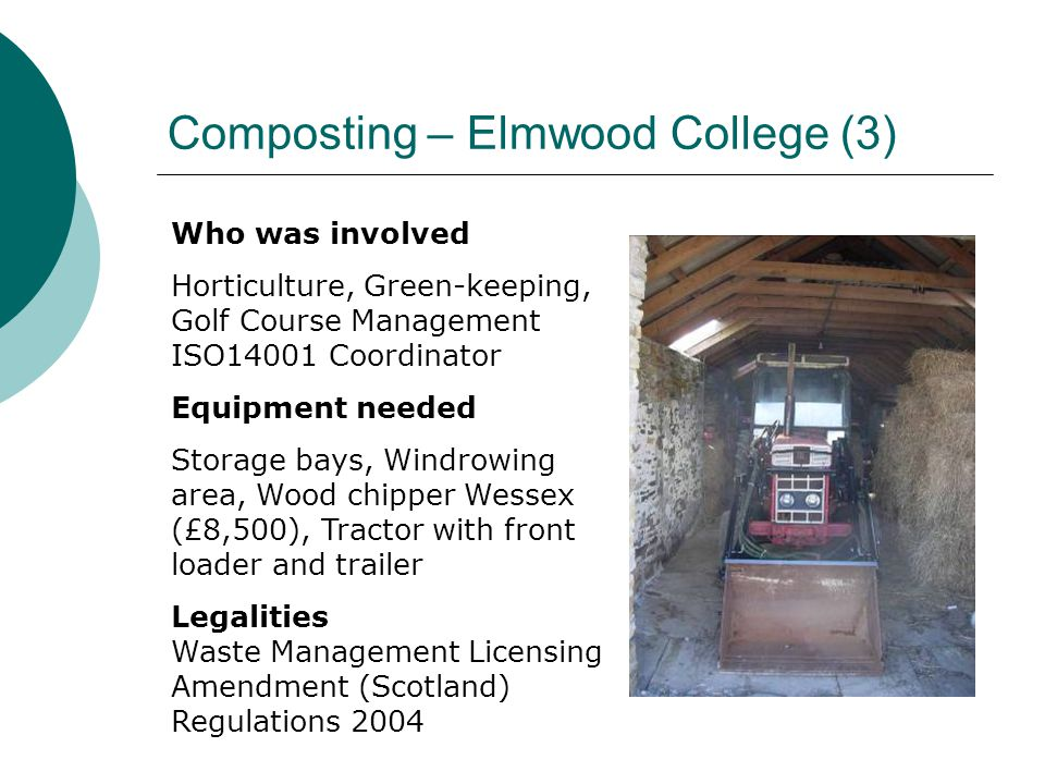 Composting – Elmwood College (3) Who was involved Horticulture, Green-keeping, Golf Course Management ISO14001 Coordinator Equipment needed Storage ba