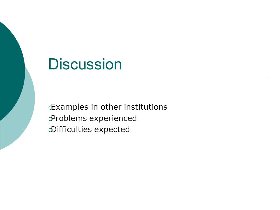 Discussion  Examples in other institutions  Problems experienced  Difficulties expected
