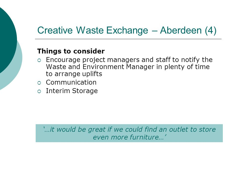 Creative Waste Exchange – Aberdeen (4) Things to consider  Encourage project managers and staff to notify the Waste and Environment Manager in plenty