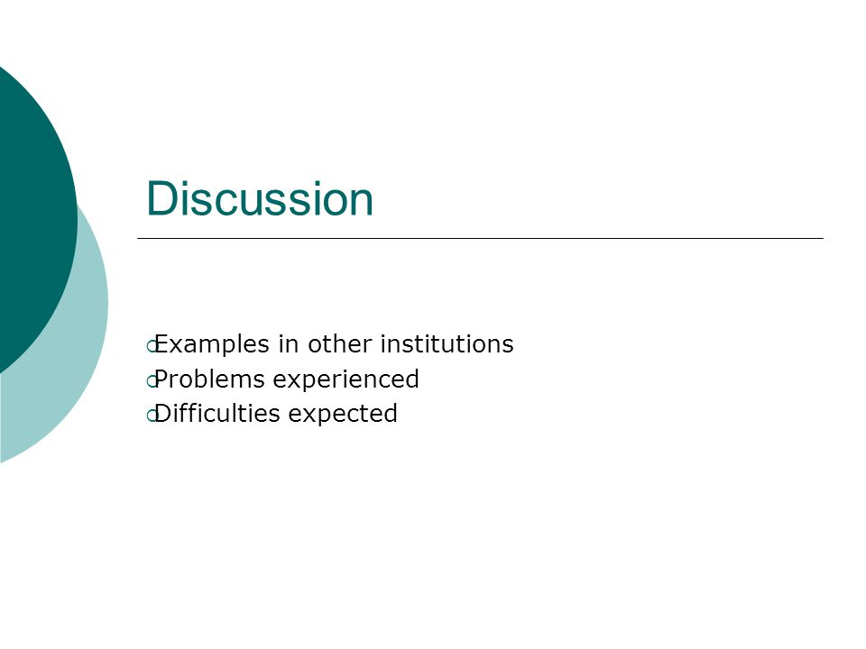 Discussion  Examples in other institutions  Problems experienced  Difficulties expected