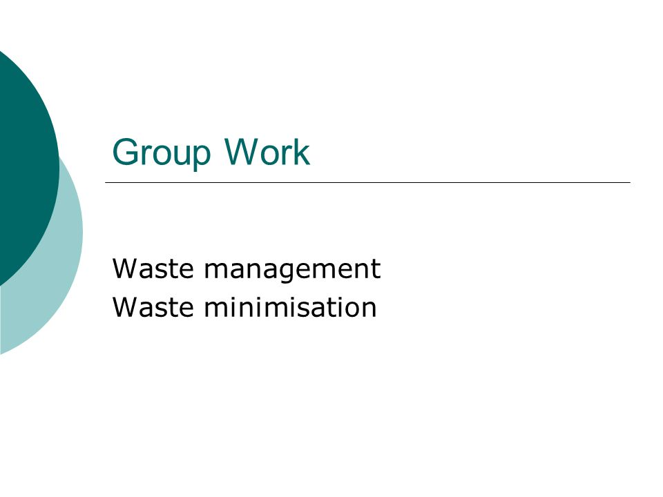 Group Work Waste management Waste minimisation