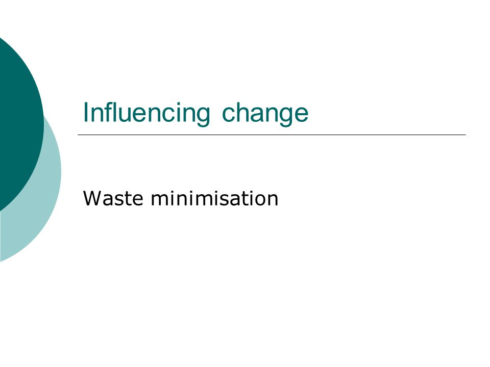 Influencing change Waste minimisation
