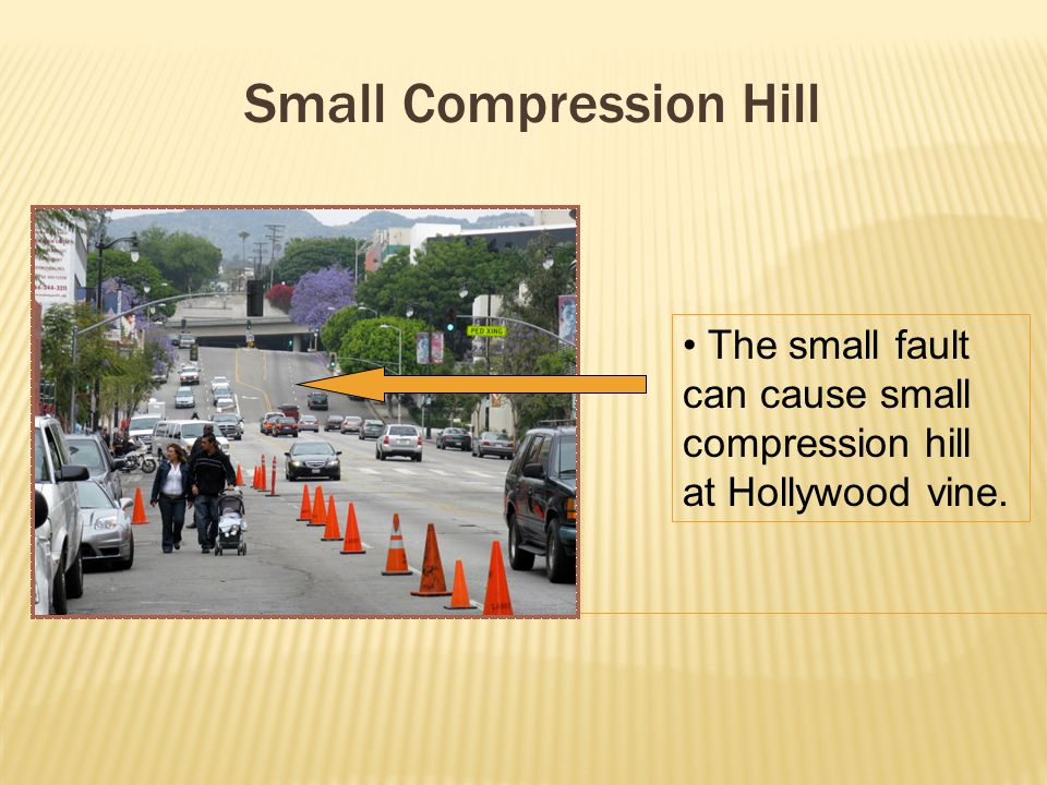 Small Compression Hill The small fault can cause small compression hill at Hollywood vine.