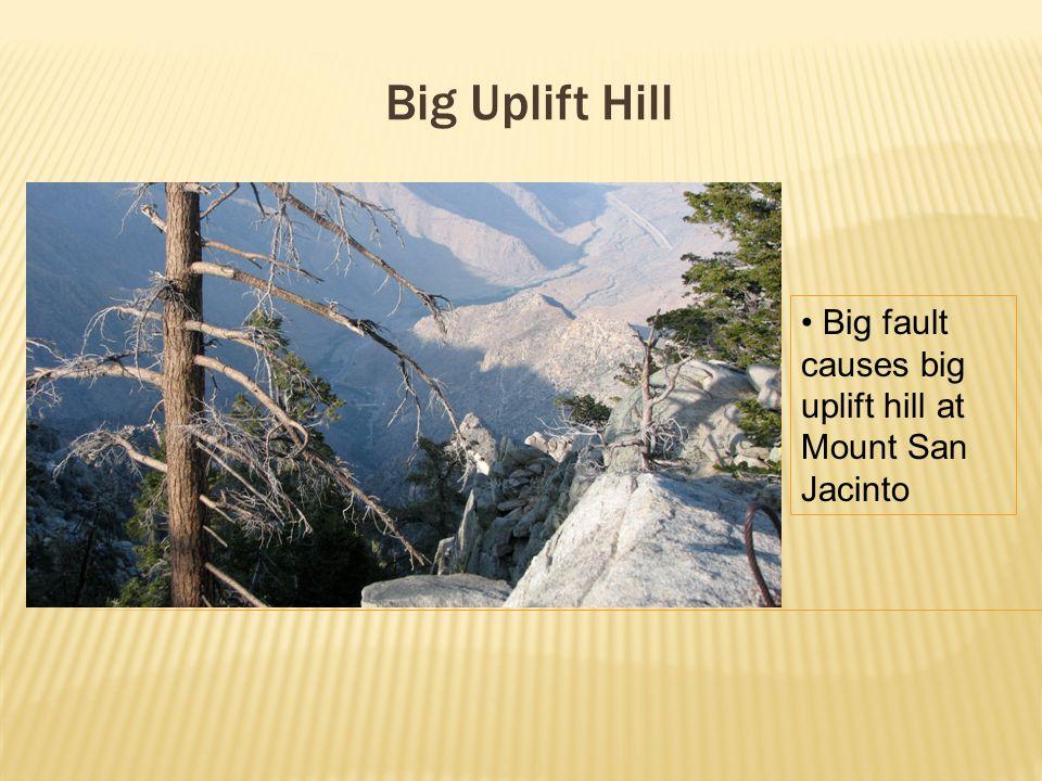 Big Uplift Hill Big fault causes big uplift hill at Mount San Jacinto