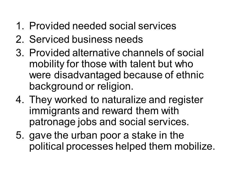 1.Provided needed social services 2.Serviced business needs 3.Provided alternative channels of social mobility for those with talent but who were disadvantaged because of ethnic background or religion.