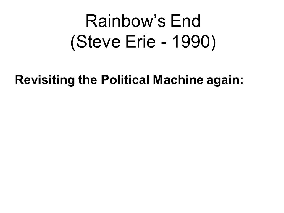 Rainbow's End (Steve Erie - 1990) Revisiting the Political Machine again: