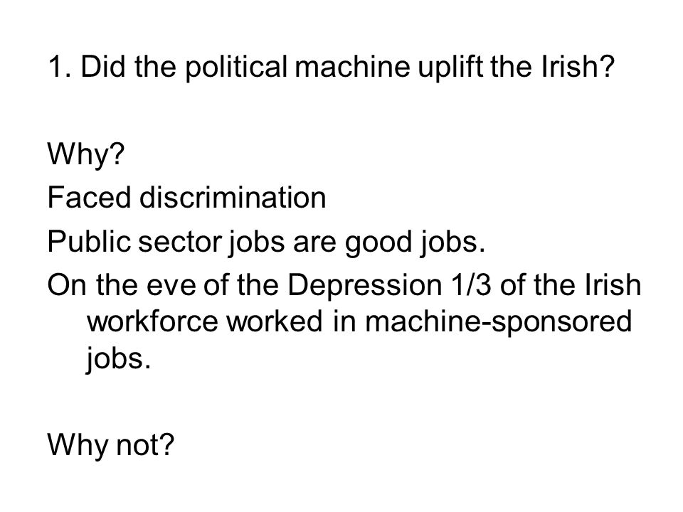 1. Did the political machine uplift the Irish. Why.
