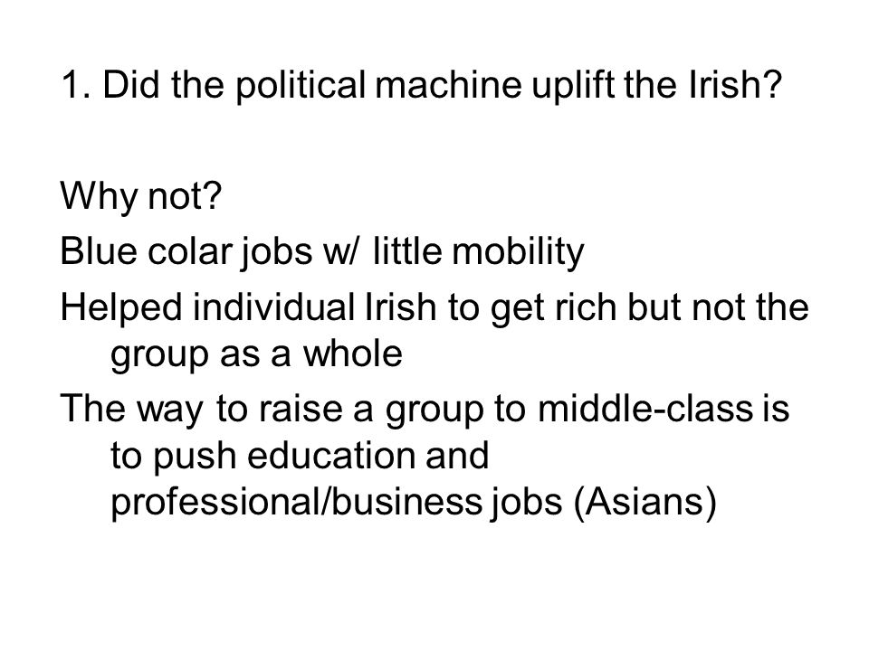 1. Did the political machine uplift the Irish. Why not.