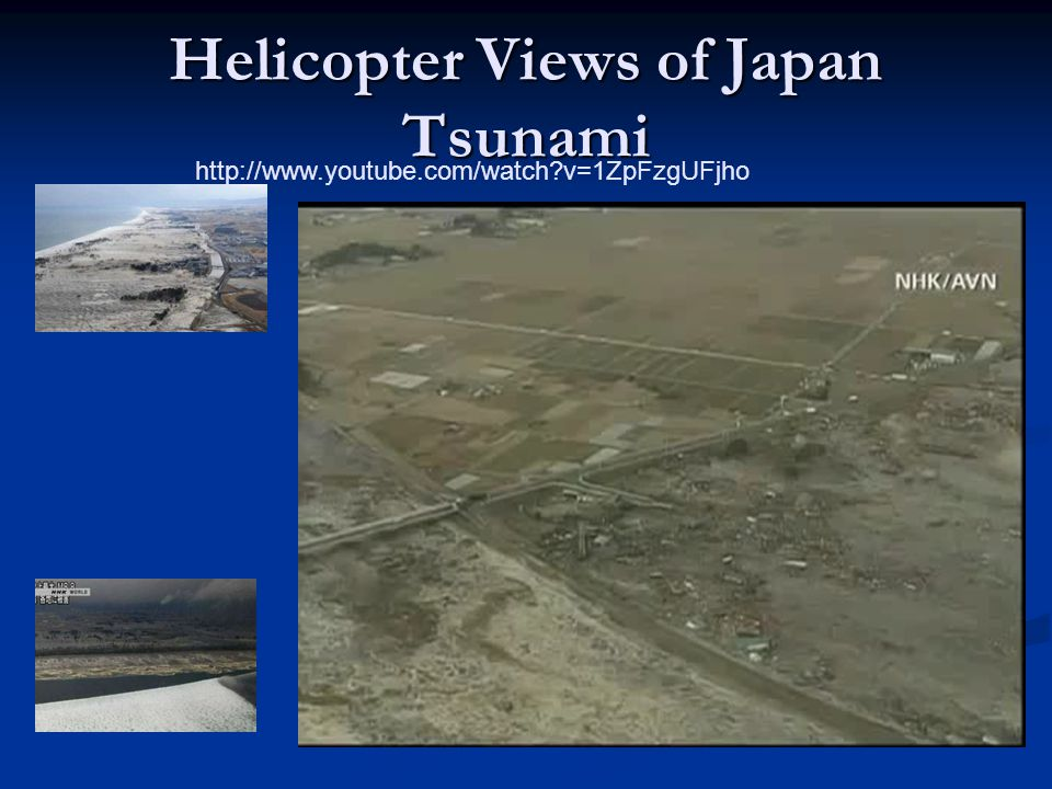 Helicopter Views of Japan Tsunami http://www.youtube.com/watch v=1ZpFzgUFjho