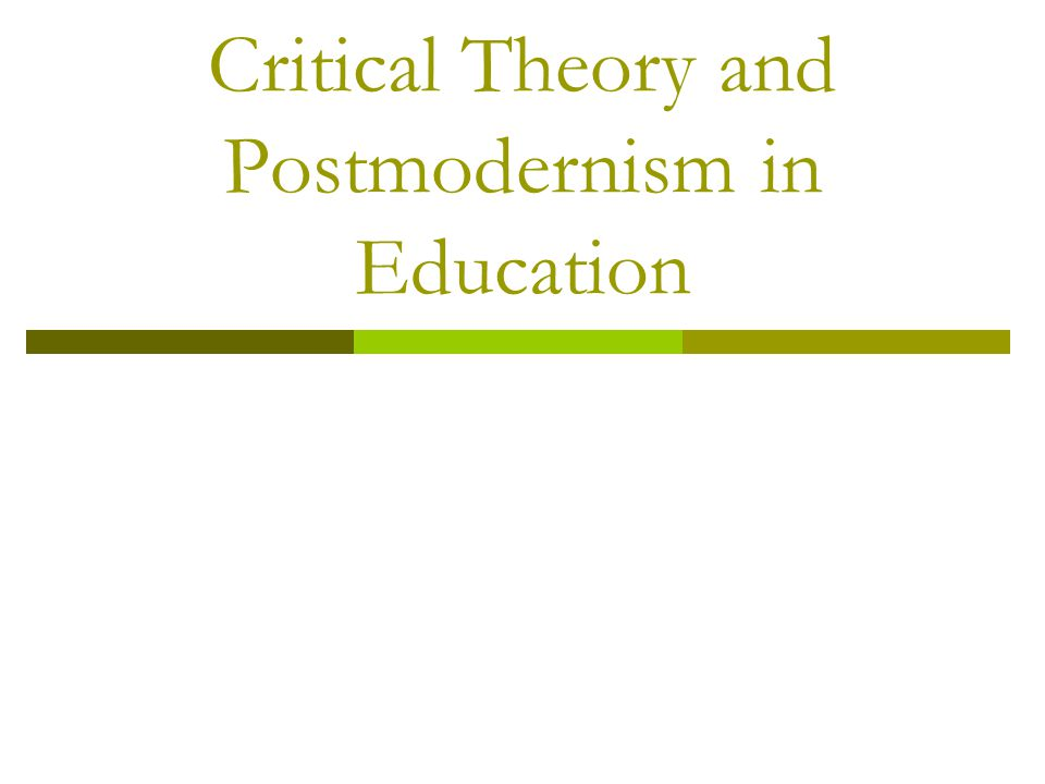 Critical Theory and Postmodernism in Education