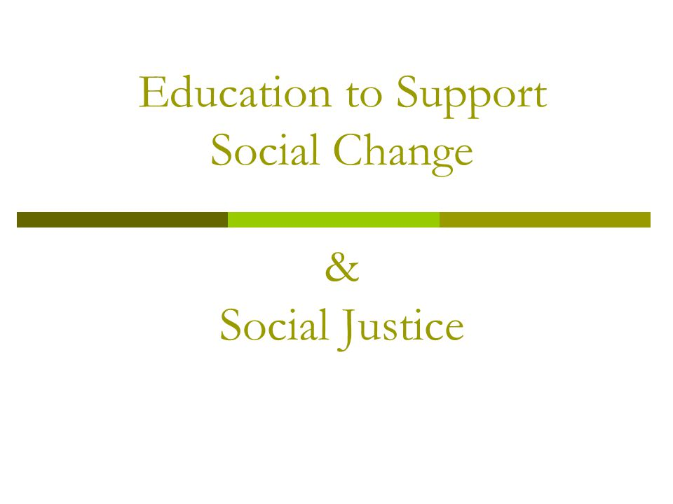 Education to Support Social Change & Social Justice