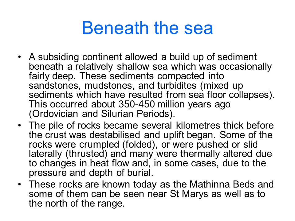 Beneath the sea A subsiding continent allowed a build up of sediment beneath a relatively shallow sea which was occasionally fairly deep.